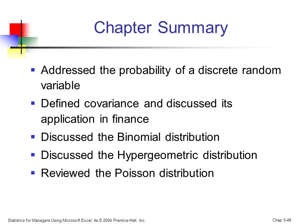 Chapter Summary Addressed the probability of a discrete random variable. Defined covariance and discussed its application in finance.