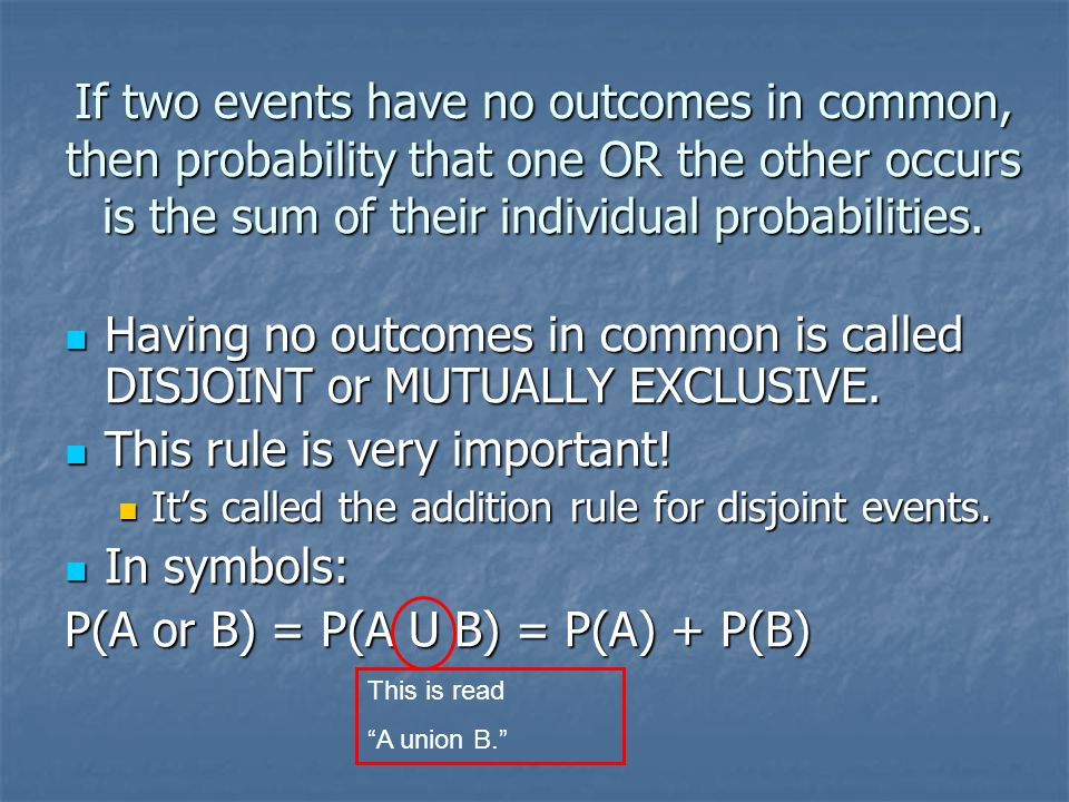 Having no outcomes in common is called DISJOINT or MUTUALLY EXCLUSIVE.