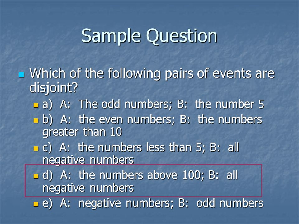 Sample Question Which of the following pairs of events are disjoint