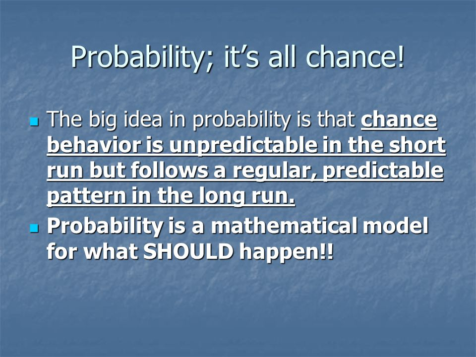 Probability; it's all chance!