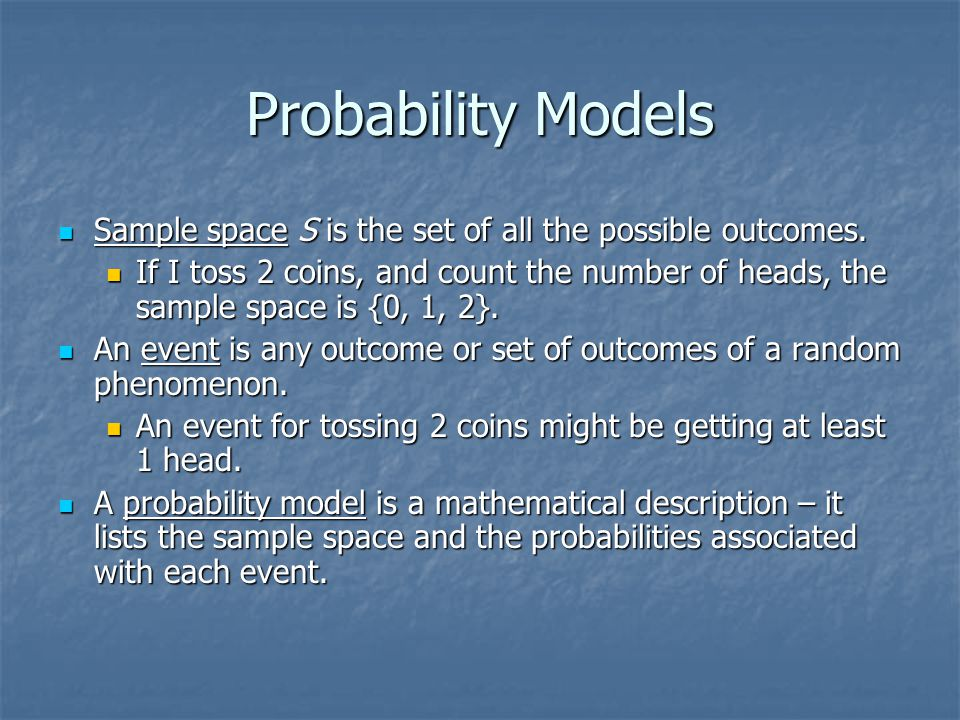 Probability Models Sample space S is the set of all the possible outcomes.