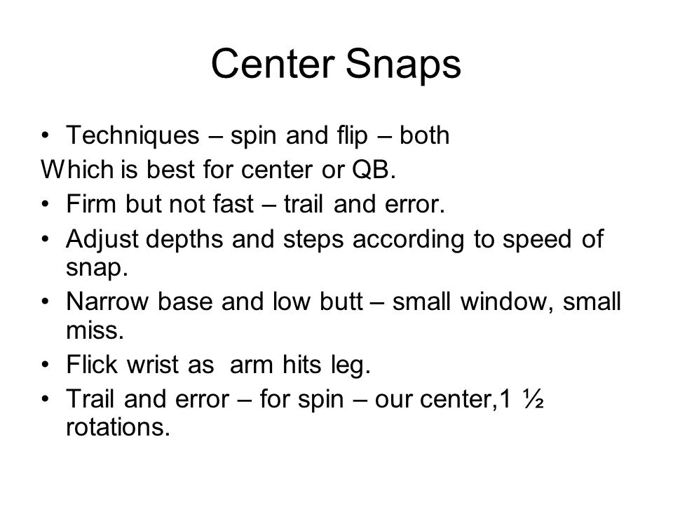 Center Snaps Techniques – spin and flip – both