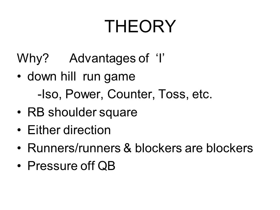 THEORY Why Advantages of 'I' down hill run game