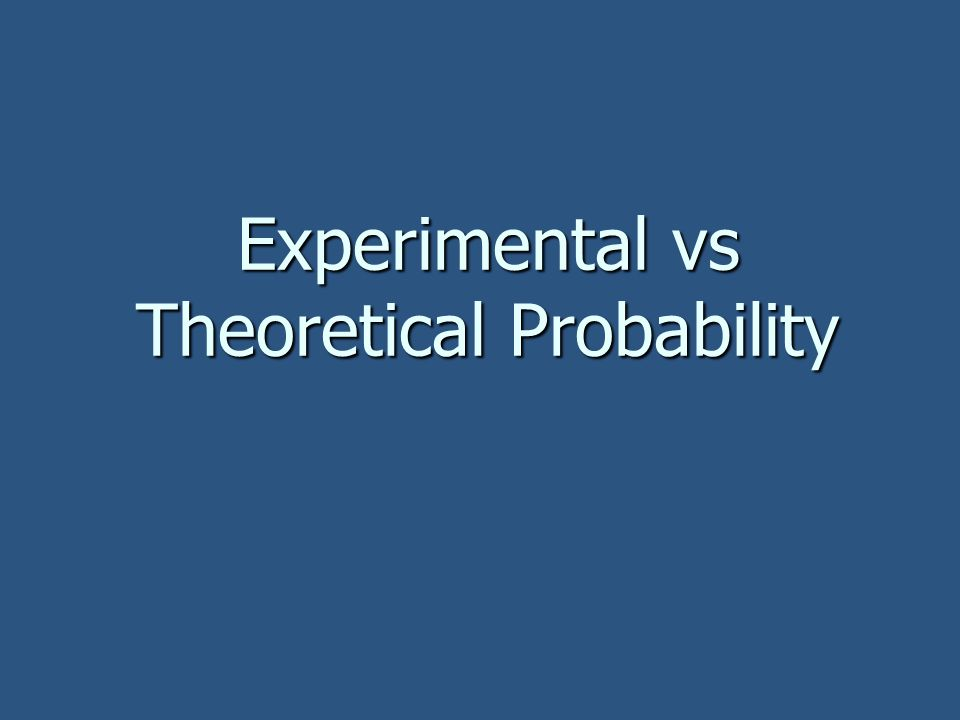 Experimental vs Theoretical Probability