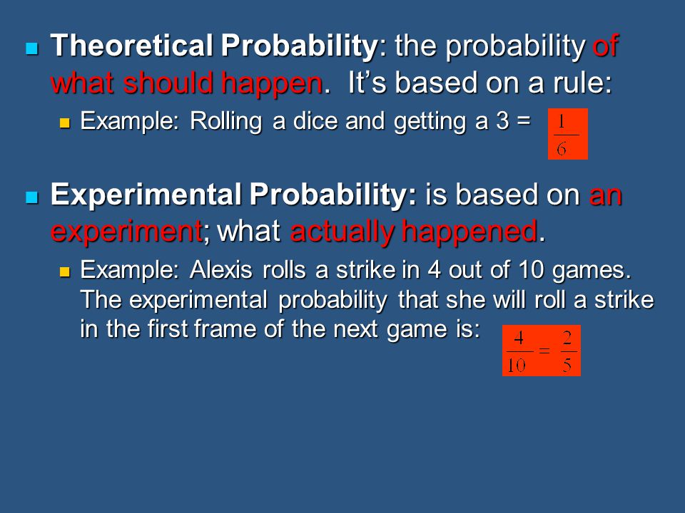 Theoretical Probability: the probability of what should happen