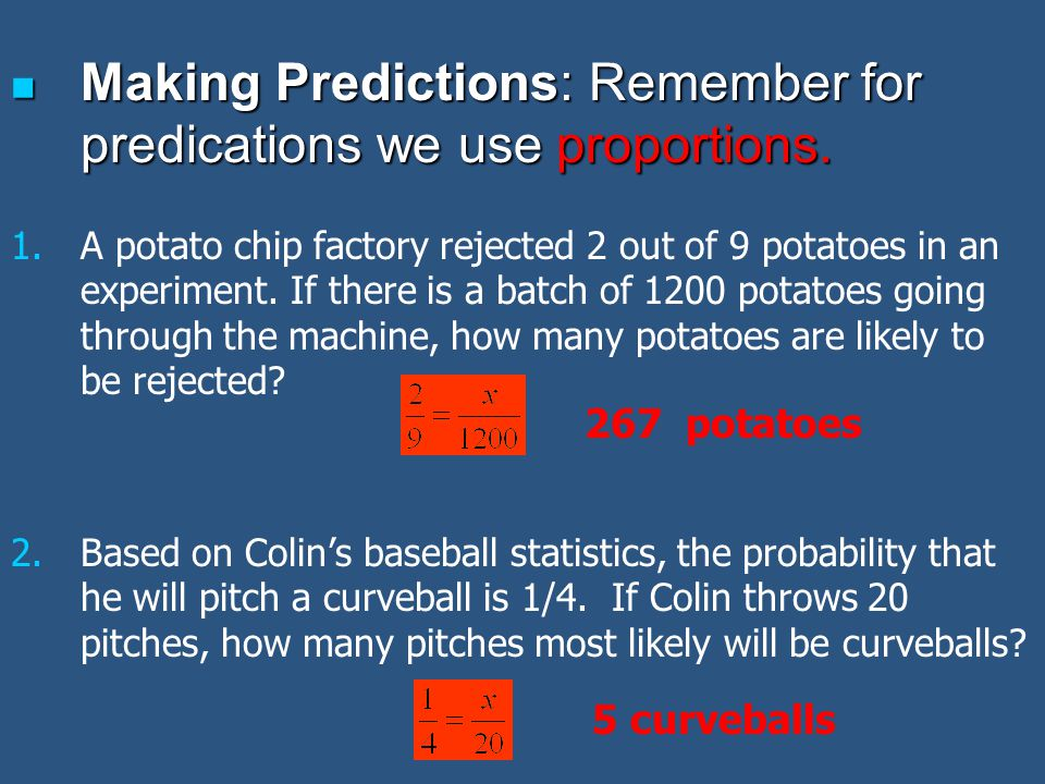 Making Predictions: Remember for predications we use proportions.