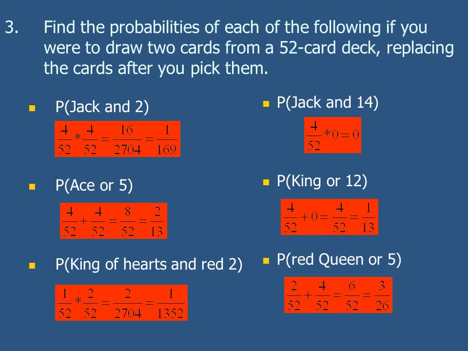Find the probabilities of each of the following if you were to draw two cards from a 52-card deck, replacing the cards after you pick them.
