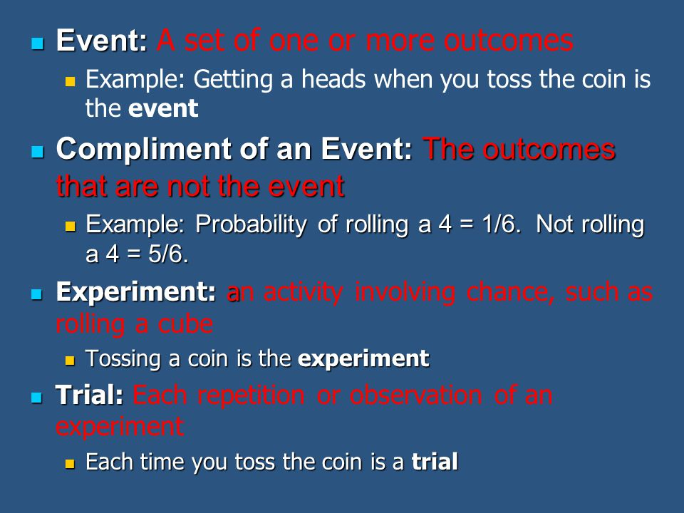 Event: A set of one or more outcomes