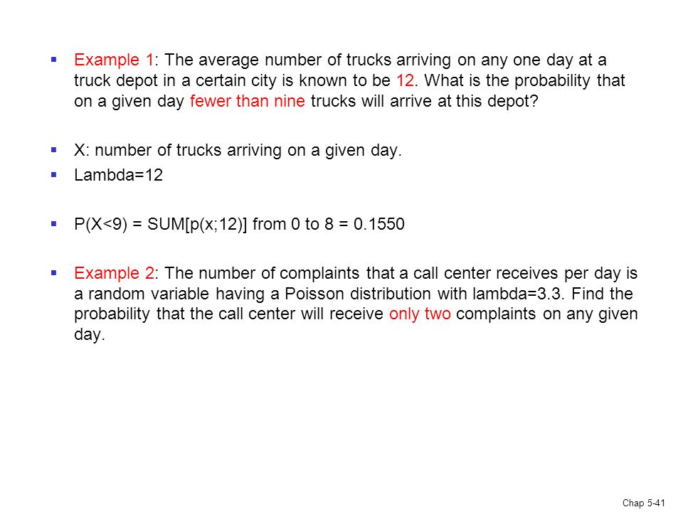 Example 1: The average number of trucks arriving on any one day at a truck depot in a certain city is known to be 12. What is the probability that on a given day fewer than nine trucks will arrive at this depot