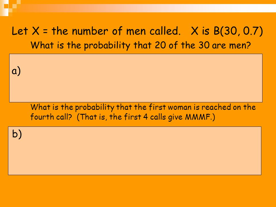 Let X = the number of men called. X is B(30, 0.7)