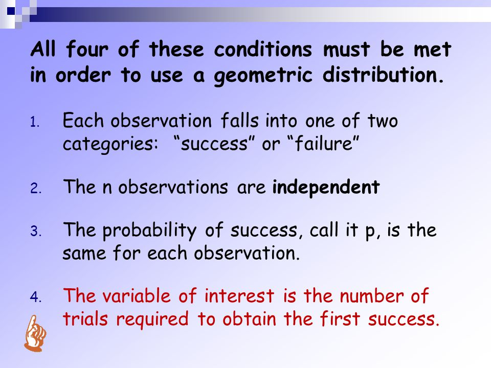 All four of these conditions must be met in order to use a geometric distribution.
