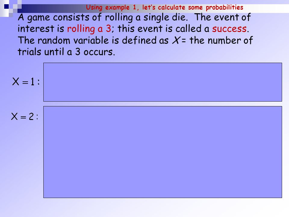 Using example 1, let's calculate some probabilities A game consists of rolling a single die.