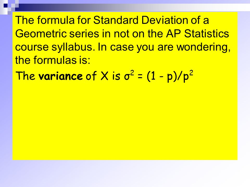 The formula for Standard Deviation of a Geometric series in not on the AP Statistics course syllabus.