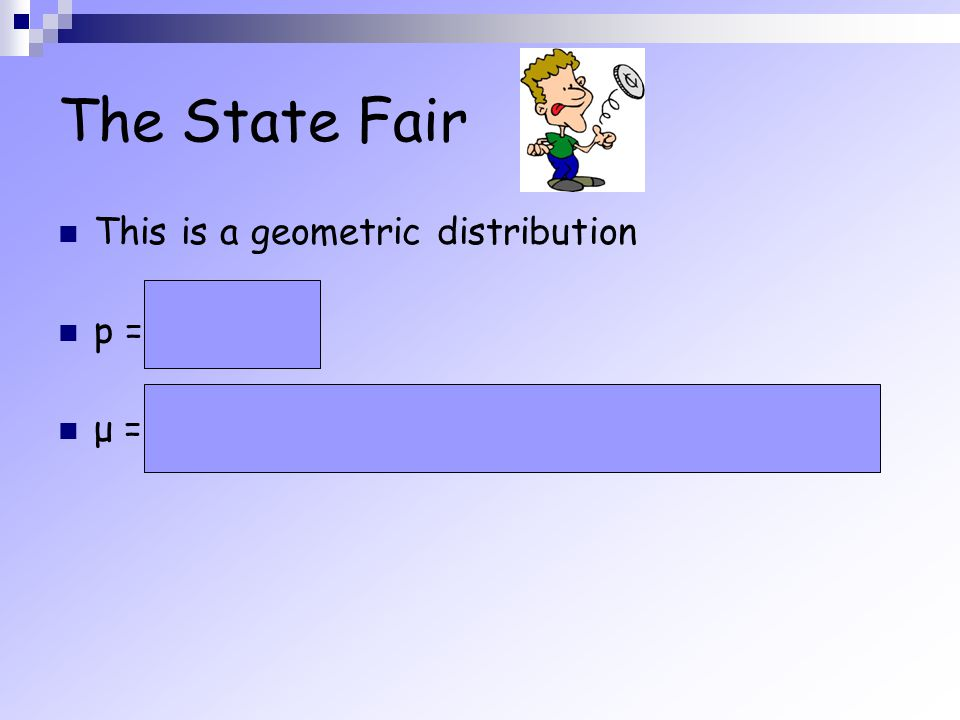 The State Fair This is a geometric distribution p = 1/12
