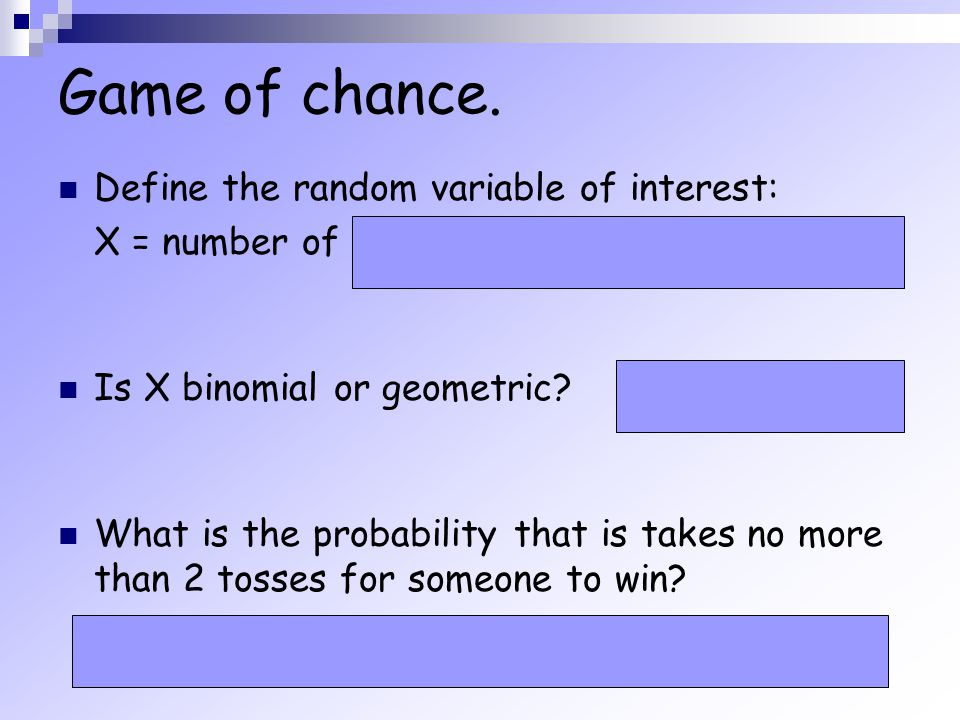 Game of chance. Define the random variable of interest: