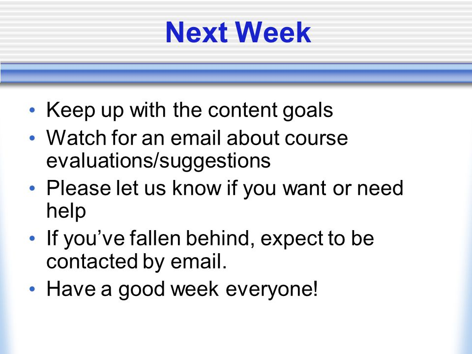 Next Week Keep up with the content goals