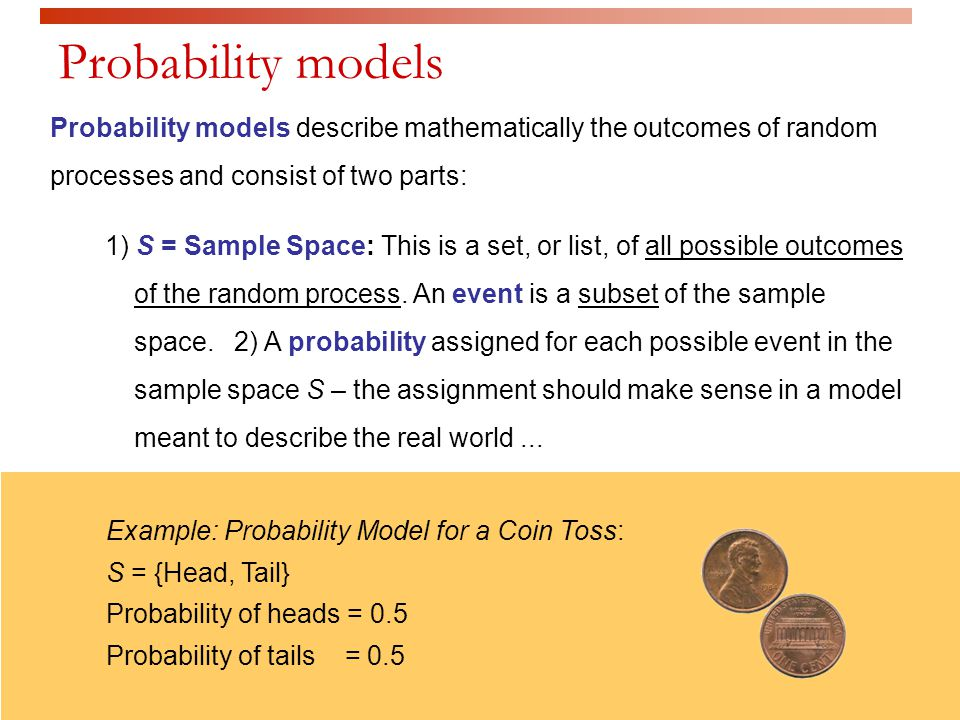 Probability models Probability models describe mathematically the outcomes of random processes and consist of two parts: