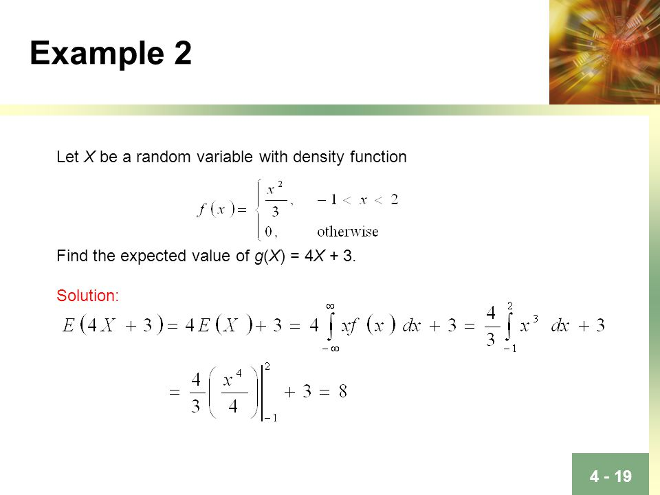 Example 2 Let X be a random variable with density function