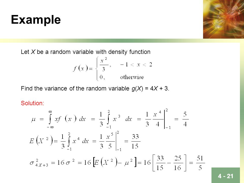 Example Let X be a random variable with density function