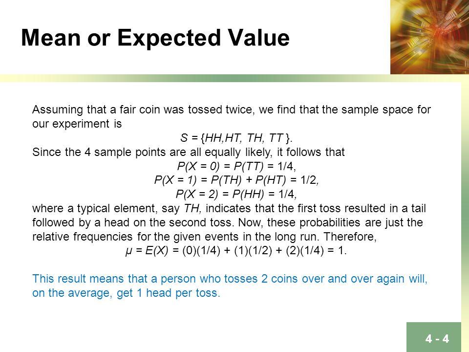 μ = E(X) = (0)(1/4) + (1)(1/2) + (2)(1/4) = 1.