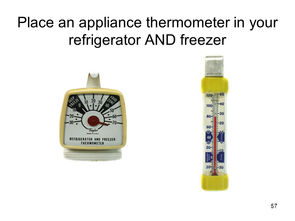 Place an appliance thermometer in your refrigerator AND freezer