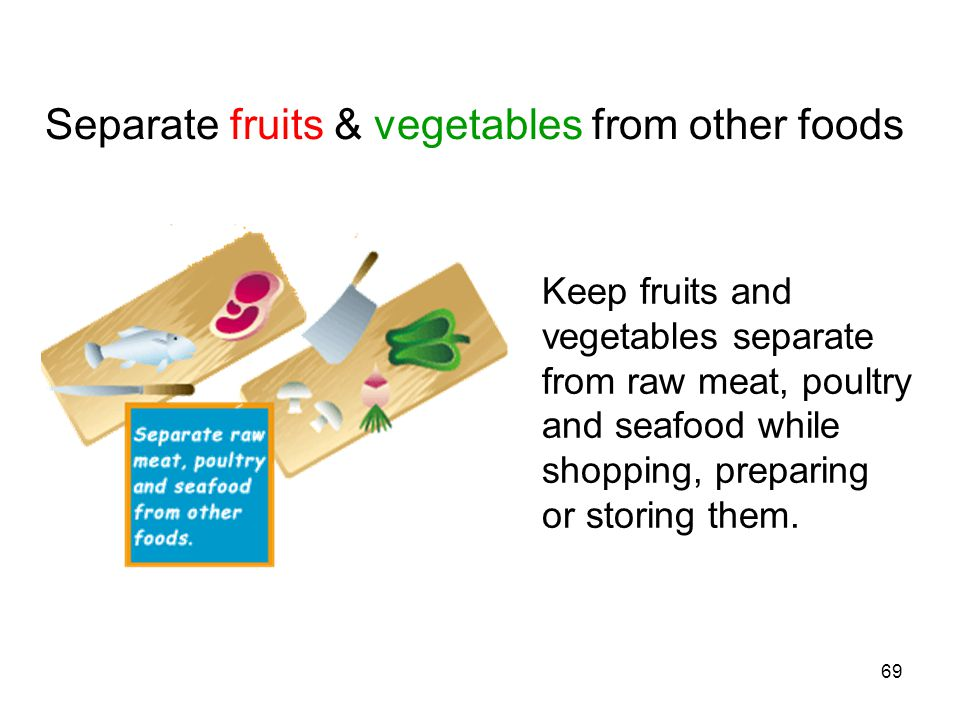 Separate fruits & vegetables from other foods