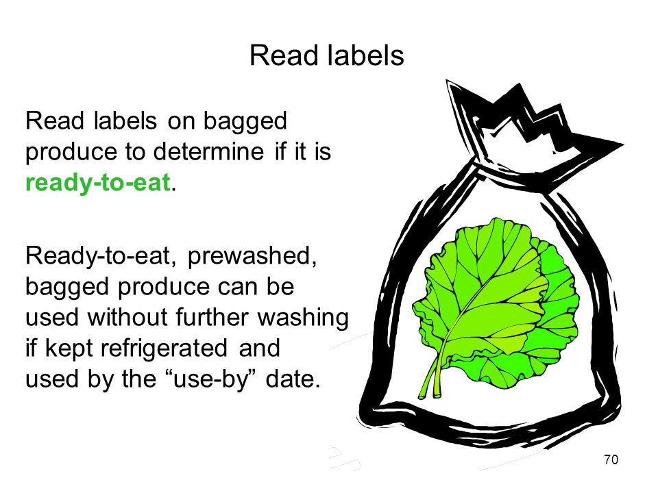 Read labels Read labels on bagged produce to determine if it is ready-to-eat.
