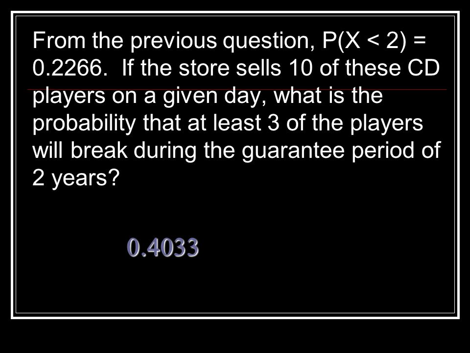 From the previous question, P(X < 2) = 0. 2266
