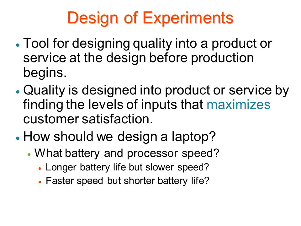 Design of Experiments Tool for designing quality into a product or service at the design before production begins.
