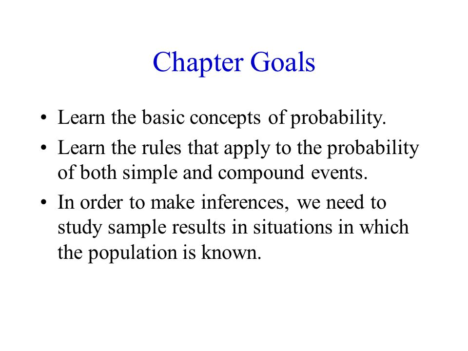 Chapter Goals Learn the basic concepts of probability.