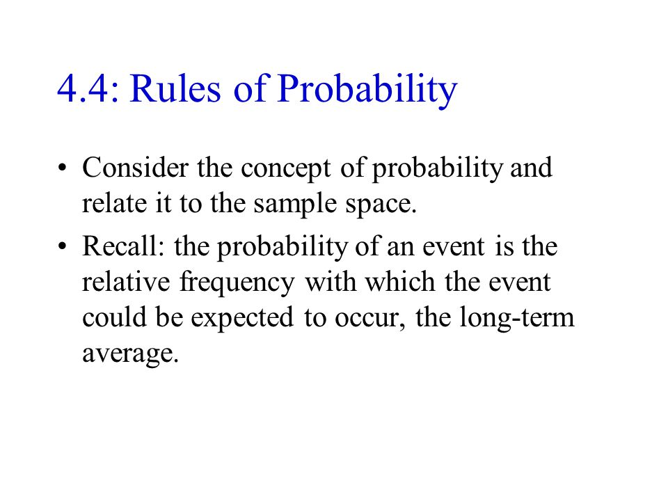 4.4: Rules of Probability Consider the concept of probability and relate it to the sample space.