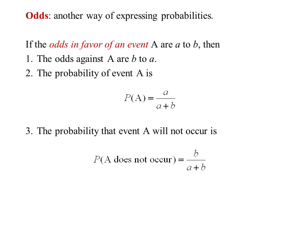 Odds: another way of expressing probabilities.
