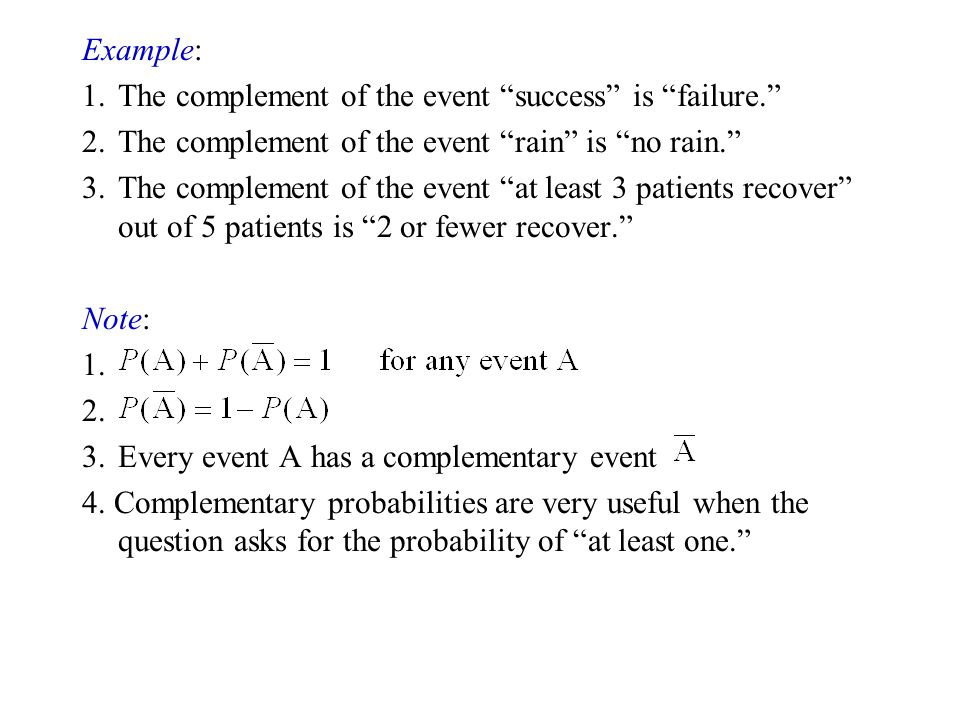 Example: 1. The complement of the event success is failure. 2. The complement of the event rain is no rain.