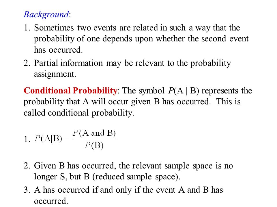 Background: 1. Sometimes two events are related in such a way that the probability of one depends upon whether the second event has occurred.