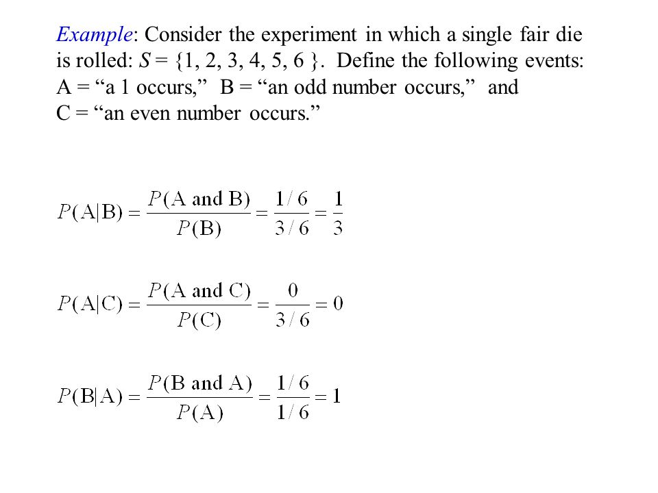 Example: Consider the experiment in which a single fair die is rolled: S = {1, 2, 3, 4, 5, 6 }. Define the following events: