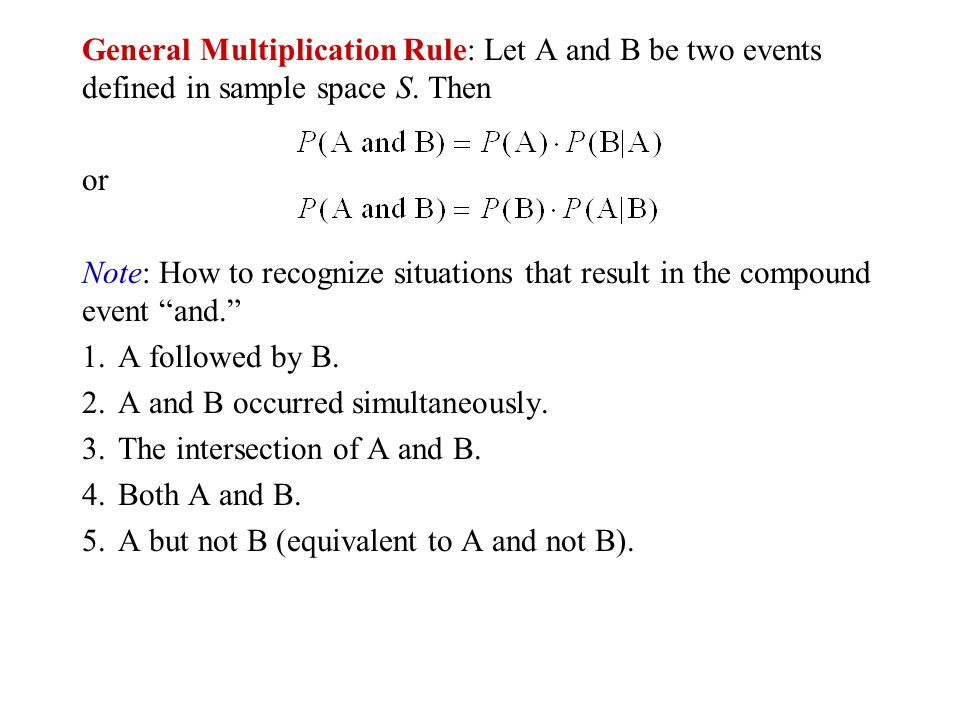 General Multiplication Rule: Let A and B be two events defined in sample space S. Then