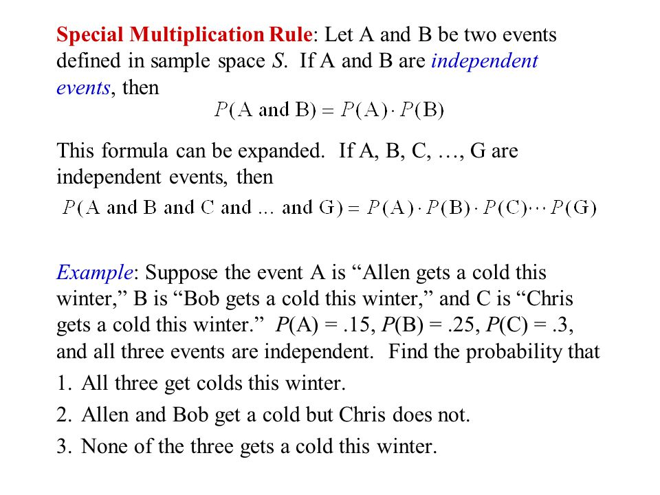 Special Multiplication Rule: Let A and B be two events defined in sample space S. If A and B are independent events, then