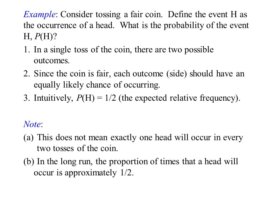 Example: Consider tossing a fair coin