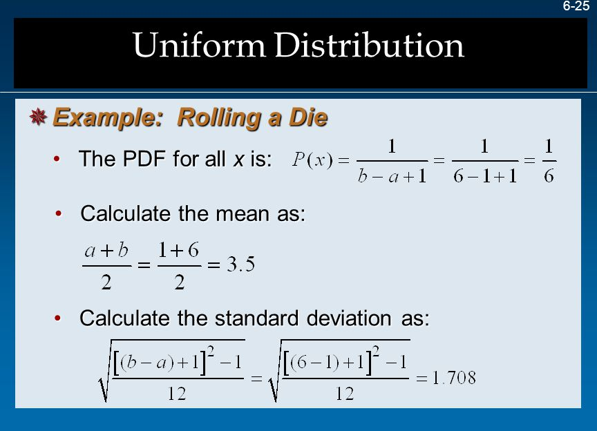 Uniform Distribution Example: Rolling a Die The PDF for all x is: