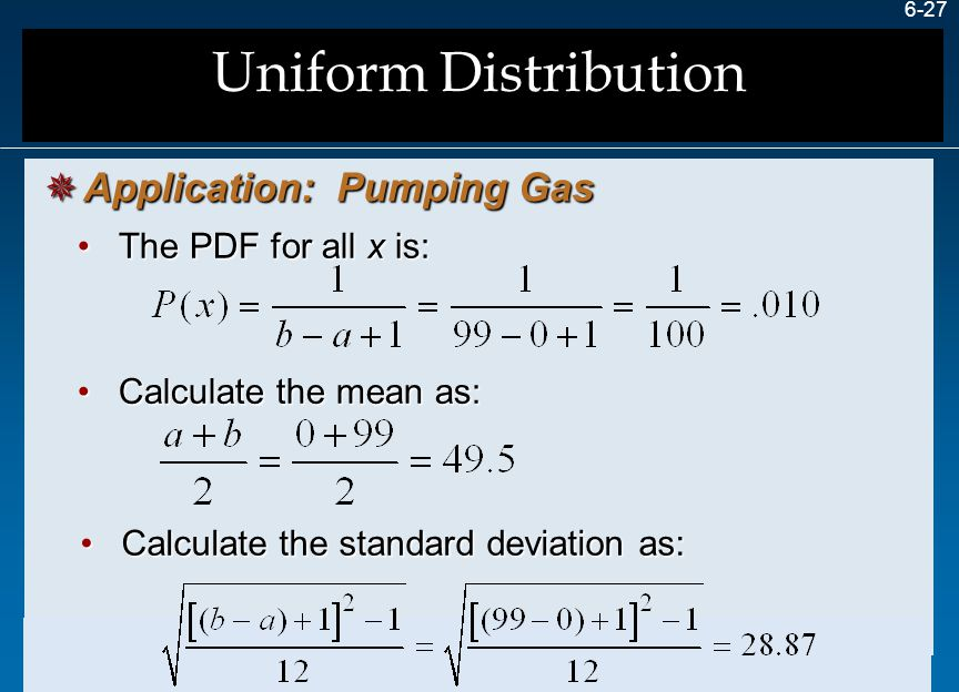 Uniform Distribution Application: Pumping Gas The PDF for all x is: