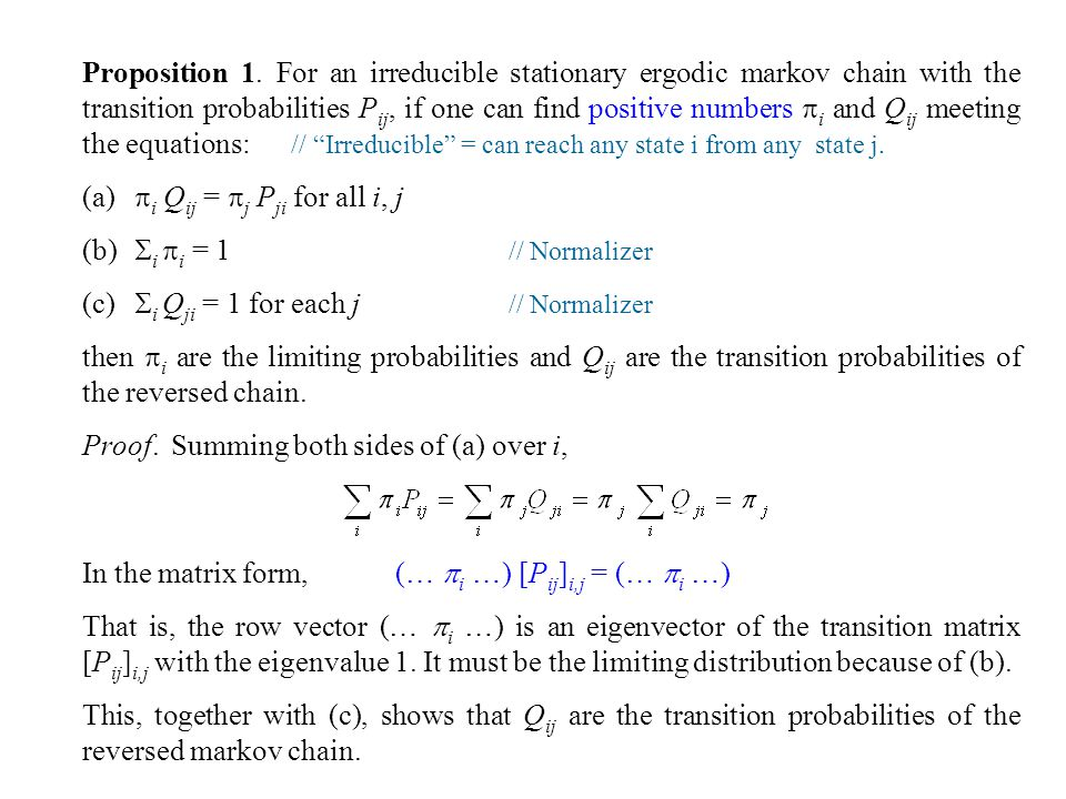 Proposition 1. For an irreducible stationary ergodic markov chain with the transition probabilities Pij, if one can find positive numbers i and Qij meeting the equations: // Irreducible = can reach any state i from any state j.