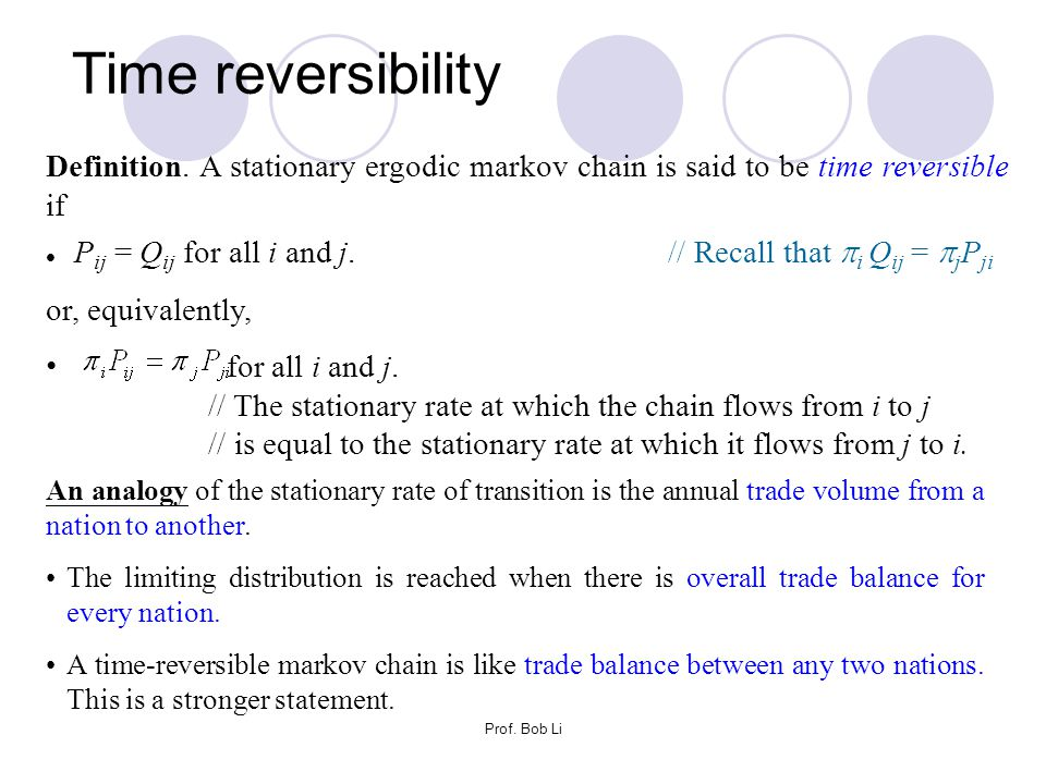 Time reversibility Definition. A stationary ergodic markov chain is said to be time reversible if.
