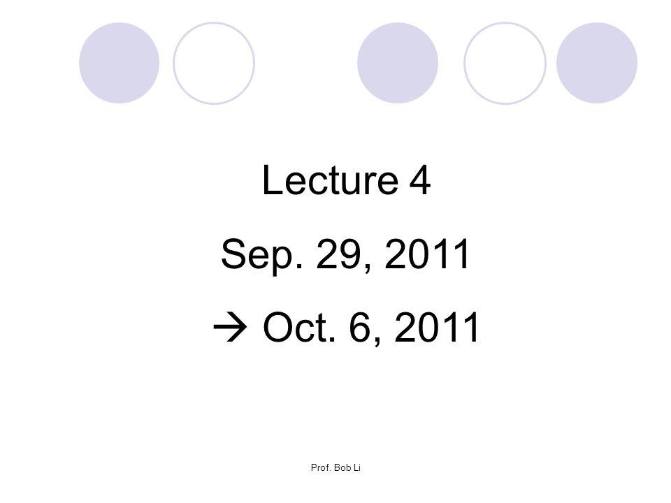 Lecture 4 Sep. 29, 2011  Oct. 6, 2011 Prof. Bob Li