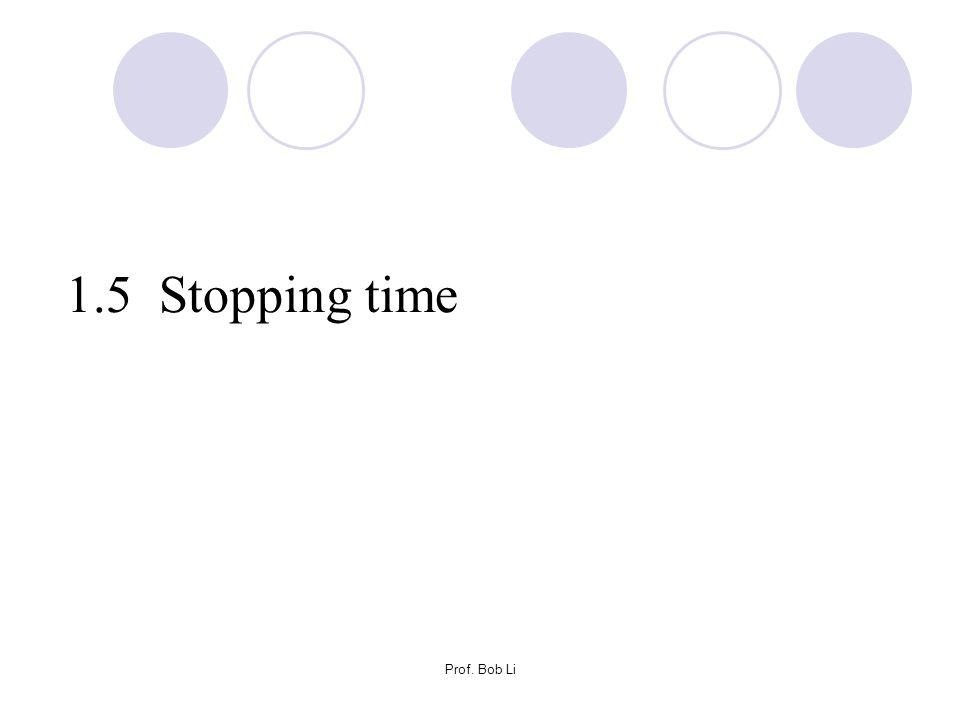 1.5 Stopping time Prof. Bob Li