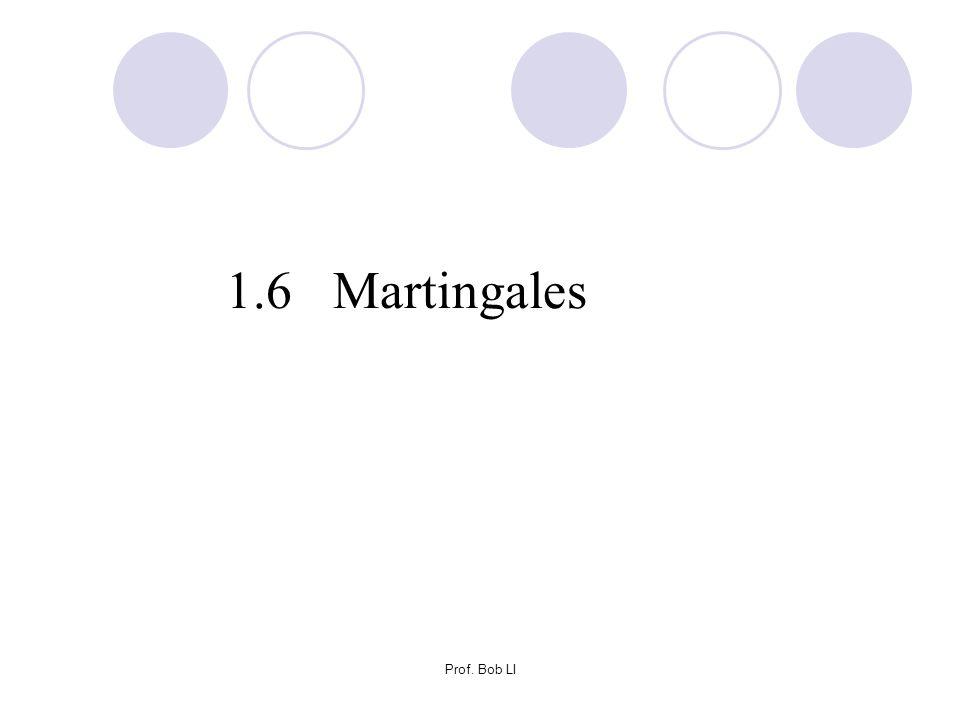 1.6 Martingales Prof. Bob LI
