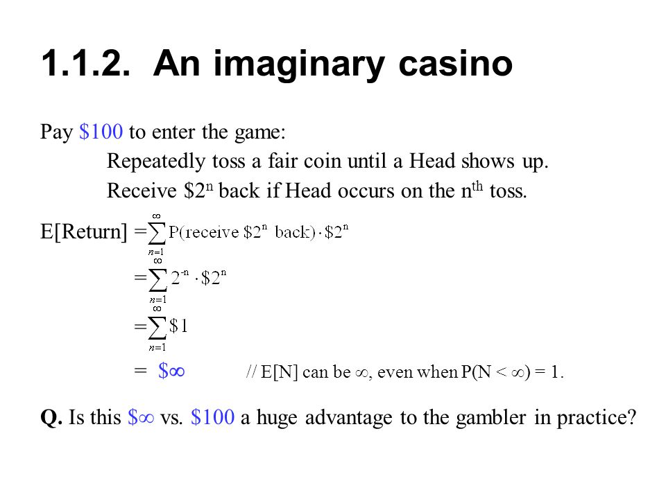 1.1.2. An imaginary casino Pay $100 to enter the game: