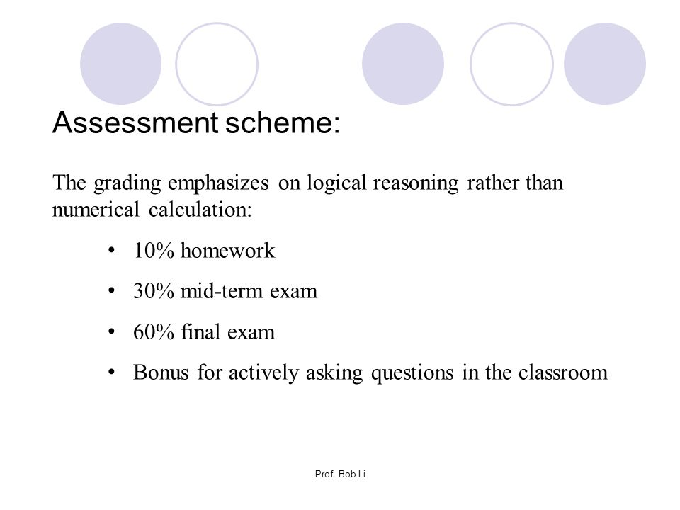 Assessment scheme: The grading emphasizes on logical reasoning rather than numerical calculation: