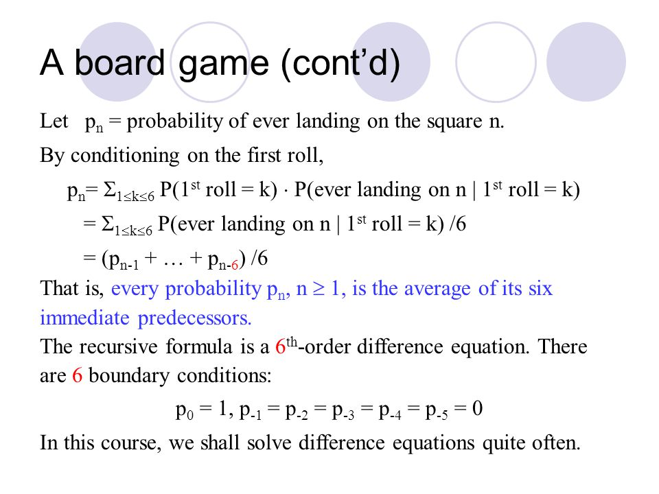 A board game (cont'd) Let pn = probability of ever landing on the square n. By conditioning on the first roll,