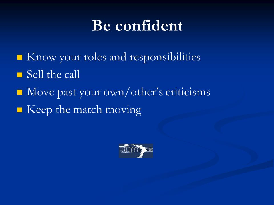 Be confident Know your roles and responsibilities Sell the call