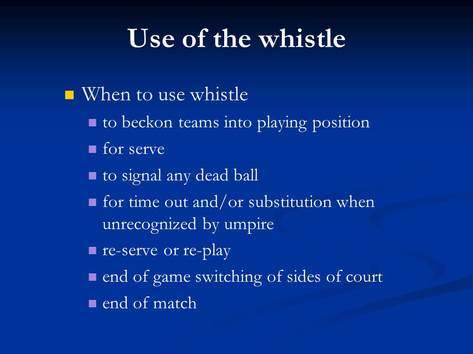 Use of the whistle When to use whistle